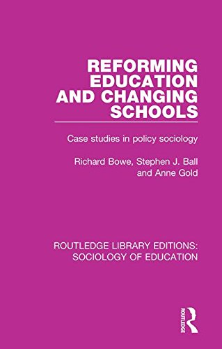 Reforming Education and Changing Schools: Case studies in policy sociology