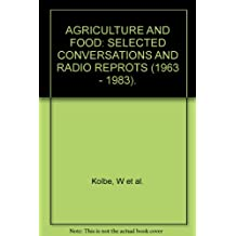 AGRICULTURE AND FOOD: SELECTED CONVERSATIONS AND RADIO REPROTS (1963 - 1983).