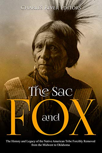 The Sac and Fox: The History and Legacy of the Native American Tribe Forcibly Removed from the Midwest to Oklahoma