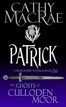 Patrick: A Highlander Romance (The Ghosts of Culloden Moor--Book 26) by [MacRae, Cathy]