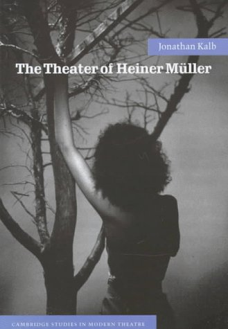 The Theater of Heiner Müller (Cambridge Studies in Modern Theatre)