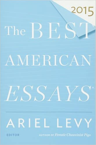 The Best American Essays 2015 (The Best American Series ®): Ariel ...