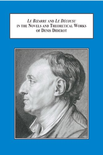 Le Bizarre and Le Decousu in the Novels and Theoretical Works of Denis Diderot: How the Idea of Marginality Originated i