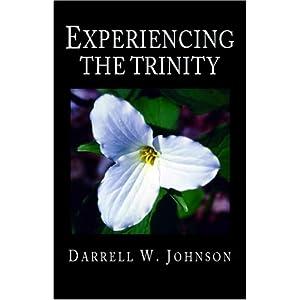 Experiencing the Trinity Darrell W. Johnson