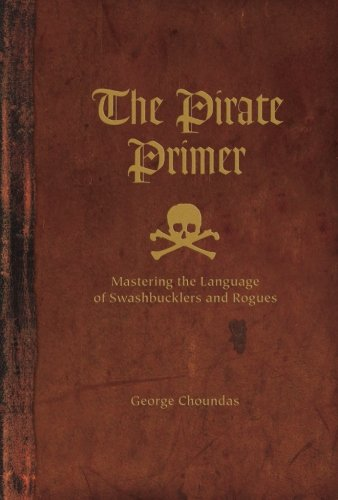 The Pirate Primer: Mastering the Language of Swashbucklers and Rogues by Writer's Digest