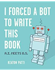 I Forced a Bot to Write This Book: A.I. Meets B.S.