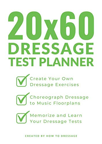 (20x60 Dressage Test Planner: Create Your Own Dressage Exercises, Choreograph Dressage to Music Floorplans, and Learn Your Dressage Tests)