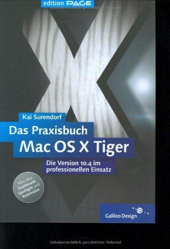 Das Praxisbuch Mac OS X 10.4 Tiger: Die Version 10.4 im professionellen Einsatz (Galileo Design)