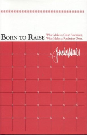 Born to Raise: What Makes a Great Fundraiser; What Makes a Fundraiser Great
