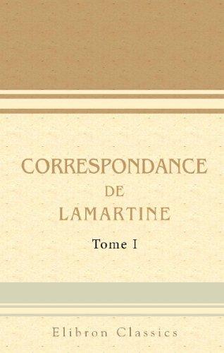 Download Correspondance de Lamartine: Publiée par Mme Valentine de Lamartine. Tome 1 (1807-1812) (French Edition) pdf