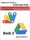 Read Online Beginner's Guide to Google Apps Script 3 - Drive Kindle Editon