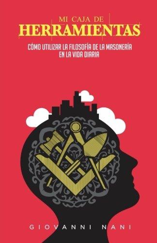 Mi caja de herramientas: Como utilizar la filosofia de la masoneria en la vida diaria  [Nani, Dr. Giovanni] (Tapa Blanda)
