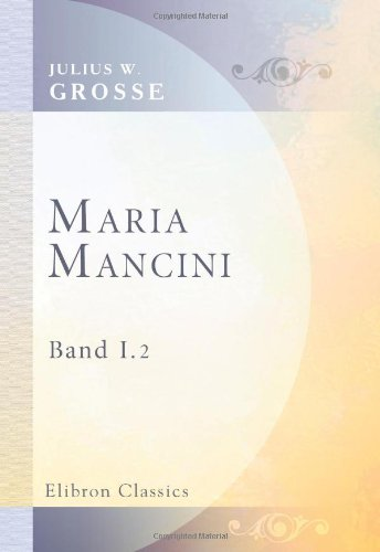 Maria Mancini: Roman. Band 1. 2. Auflage (German Edition) pdf