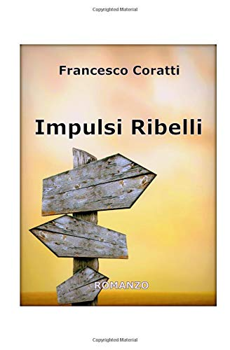 Impulsi Ribelli Copertina flessibile – 18 apr 2017 Francesco Coratti Independently published 1521046921