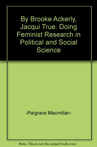 By Brooke Ackerly, Jacqui True: Doing Feminist Research in Political and Social Science