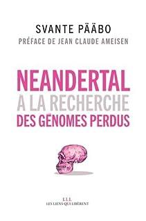 Neandertal : à la recherche des génomes perdus, Pääbo, Svante