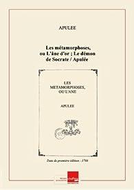 Les métamorphoses, ouL'âned'or; Ledémon deSocrate/ Apulée; trad.par l'abbé Compain deSaint-Martin [Edition de 1788] par  Apulée