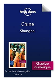 Chine 10 - Shanghai (French Edition)