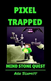 Pixel Trapped: Mind Stone Quest (The Ultimate Portal Series: An Unofficial Minecraft Series Book 7)