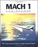 Mach 1 and Beyond: The Illustrated Guide to High-Speed Flight