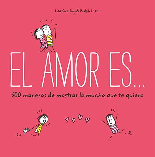 El amor es 500 maneras de mostrar lo mucho que te quiero (Obras diversas)