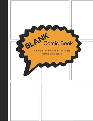 Blank Comic Book Variety of Templates in 132 Pages Comic Sketchbook: Draw Your Own Comics, Comic Sketchbook Notebook For Artists, Students, Teens, Kids Or Adults, 3-9 Panels Layout. -