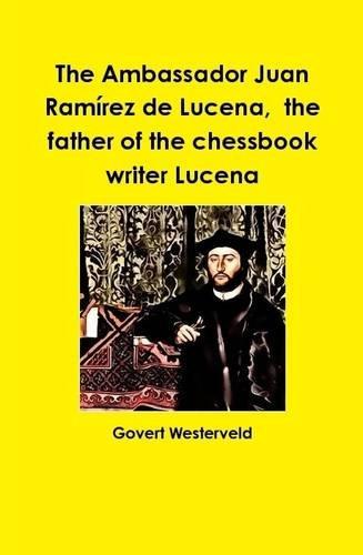 The Ambassador Juan Ramírez de Lucena,  the father of the chessbook writer Lucena PDF