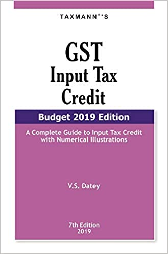 GST Input Tax Credit-A Complete Guide to Input Tax Credit with Numerical Illustrations (Budget 2019 Edition) - by V.S.Datey