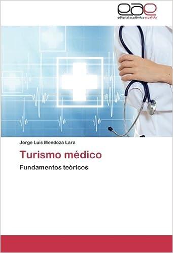 Turismo médico: Fundamentos teóricos (Spanish Edition): Jorge Luis Mendoza Lara: 9783848463244: Amazon.com: Books