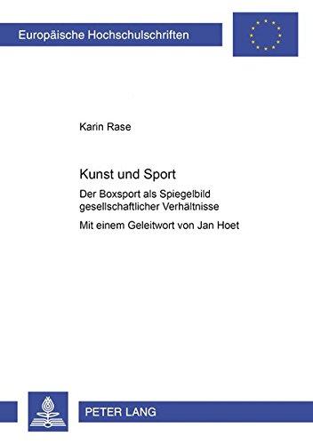 Kunst und Sport: Der Boxsport als Spiegelbild gesellschaftlicher Verhältnisse (Europäische Hochschulschriften / European University Studies / Publications Universitaires Européennes) (German Edition)
