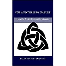 One and Three by Nature: How the Trinity Defines Christianity