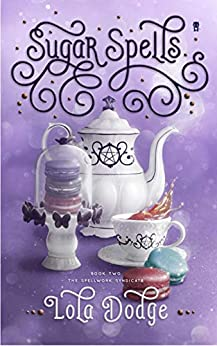 Sugar Spells (Spellwork Syndicate Book 2) by [Dodge, Lola]