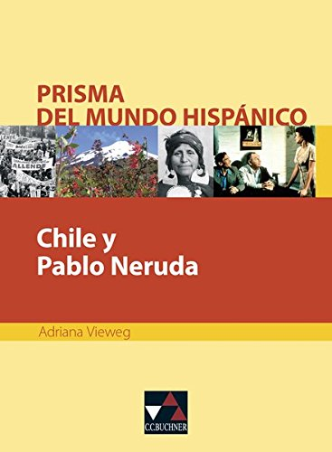 Prisma del mundo hispánico / Texte für die Oberstufe: Prisma del mundo hispánico / Chile y Pablo Neruda: Texte für die Oberstufe