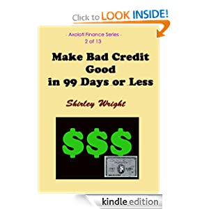 How to Make Bad Credit Good in 99 Days or Less (Axolotl Personal Finance) Shirley Wright