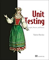 Unit Testing Principles, Practices, and Patterns Front Cover