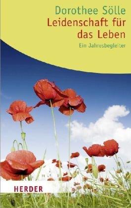 Leidenschaft für das Leben: Ein Jahresbegleiter. Texte aus dem Werk von Dorothee Sölle (HERDER spektrum)