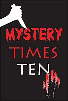 Mystery Times Ten 2011 by [Dominic, Cecilia, Cecilia Dominic, Addie King, Wendy Sparrow, J.A. Souders, Johanna Harness, Elyse Dinh-McCrillis, Kirsty Logan, Barb Goffman, KC Sprayberry, Melanie Cummins]