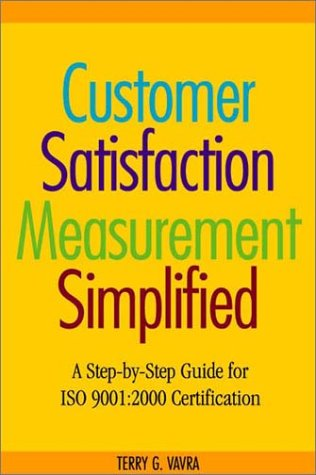 Customer Satisfaction Measurement Simplified: A Step-by-Step Guide for ISO 9001:2000 Certification