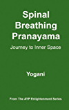 Spinal Breathing Pranayama - Journey to Inner Space (AYP Enlightenment Series Book 2)