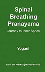 Spinal Breathing Pranayama - Journey to Inner Space (AYP Enlightenment Series Book 2)