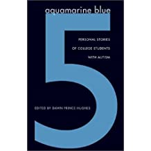 Aquamarine Blue 5: Personal Stories of College Students with Autism