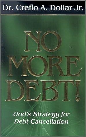 No More Debt God S Strategy For Debt Cancellation Creflo A