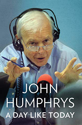 A Day Like Today: Memoirs por John Humphrys