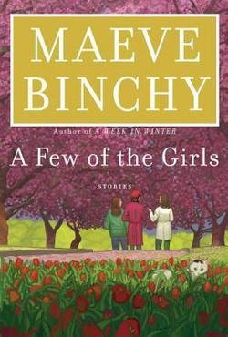 Maeve Binchy: A Few of the Girls : Stories (Hardcover); 2016 Edition