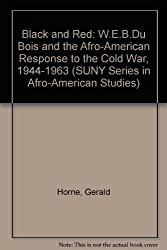 Black and Red: W.E.B. Du Bois and the Afro-American Response to the Cold War, 1944-1963 (Suny Series in Afro-American Society)