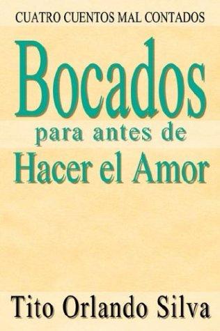 Bocados para antes de Hacer el Amor: CUATRO CUENTOS MAL CONTADOS (Spanish - Orlando Mal