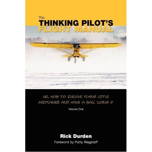 Manual Airplane - The Thinking Pilot's Flight Manual: Or, How to Survive Flying Little Airplanes and Have a Ball Doing It