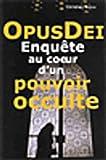 Opus Dei enquete au coeur d'un pouvoir oculte