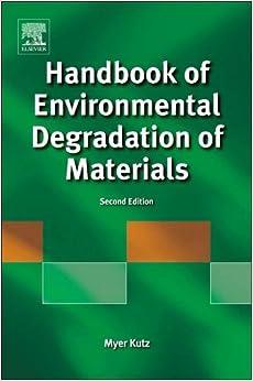 Handbook of Environmental Degradation of Materials, Second Edition