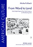 From Word to Land : Early English Reports from North America As Worldmaking Texts, Kolbeck, Maike, 3631573642